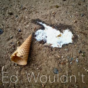Cover: Ed Wouldn't